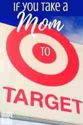 If you take a mom to Target - This funny article had me laughing. Hilarious and so true. This mom is seeing right into my life!