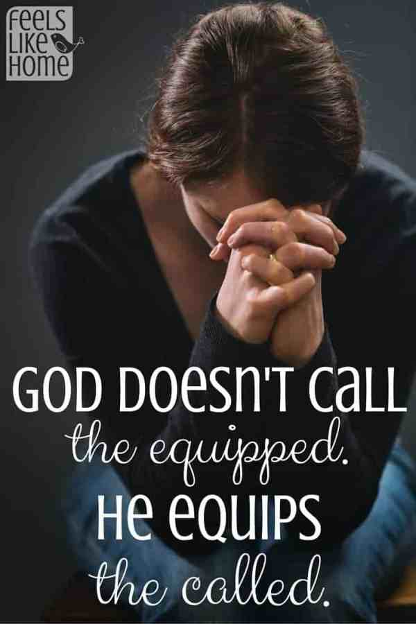 God doesn't call the equipped He equips the called