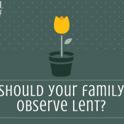 Should Your Family Observe Lent This Year? (And What Is It Anyway?)