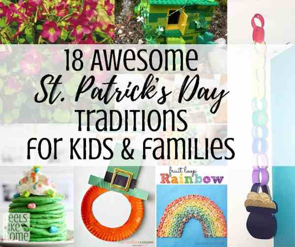 St. Patrick's Day Traditions for Kids and Families - These 18+ simple and easy ideas will help you have a fun St Patricks Day with any kids, from toddlers and preschoolers up to elementary, tweens, even teens! Includes ideas for activities, crafts, and green foods.