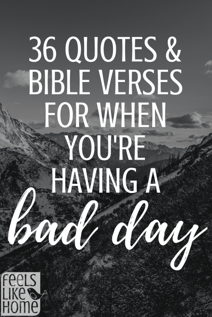 36 Quotes & Bible Verses for When You\'re Having a Bad Day