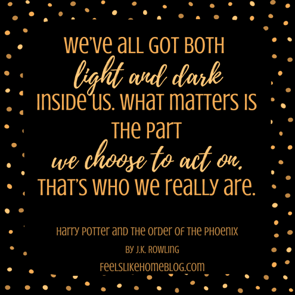 Harry Potter quote - We've all got both light and dark inside us. What matters is the part we choose to act on. That's who we really are. - Inspirational quotes from children's books - Kids literature has many famous quotes. The best quotes and thoughts on love, life, friends, God, people, and more. Sweet words on mothers and fathers and childhood.
