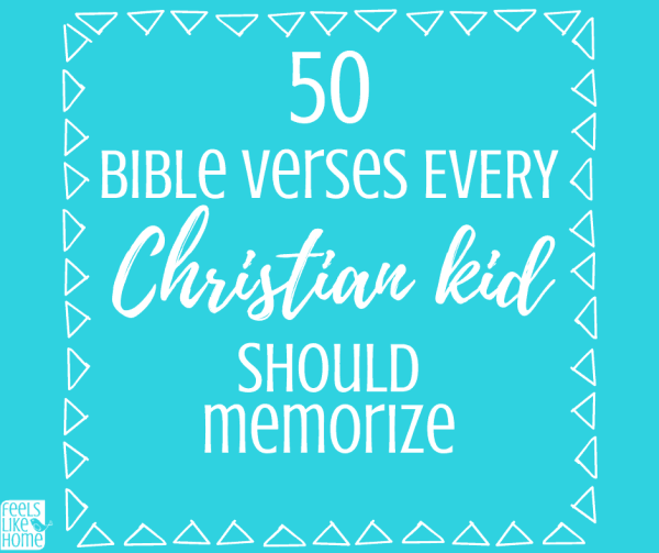 50 Bible Verses Every Christian Kid Should Memorize - Feels Like Home™