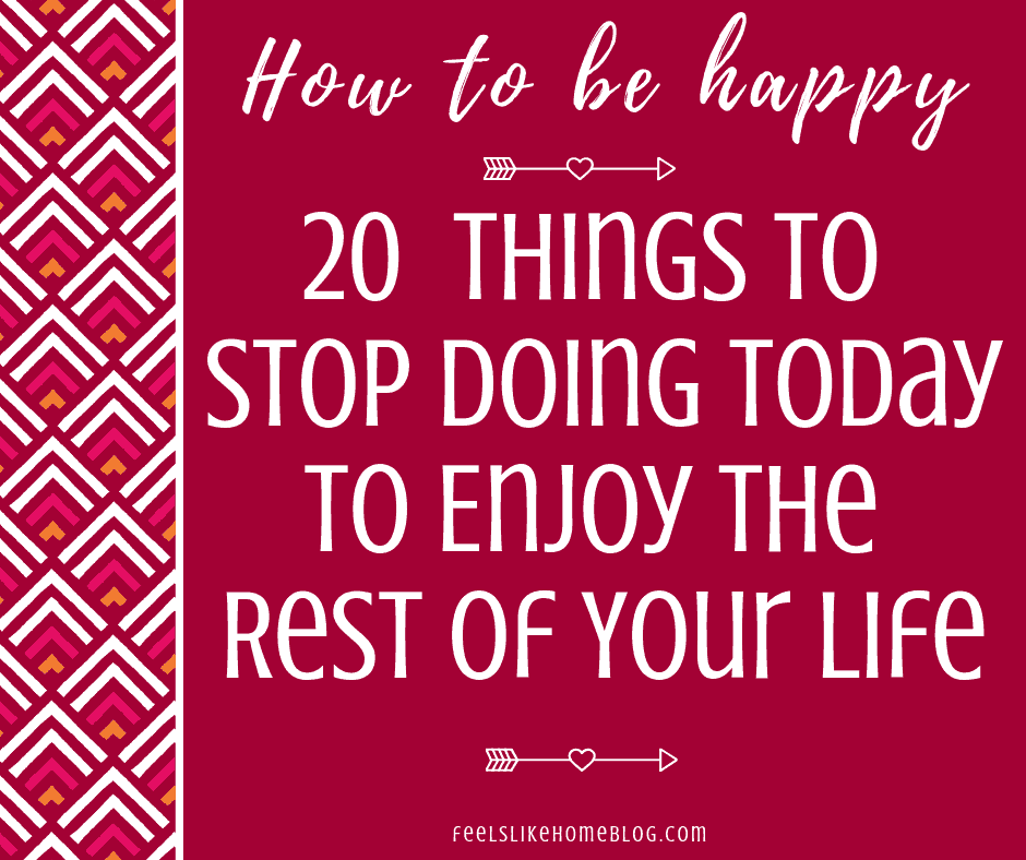 things to stop doing today to enjoy