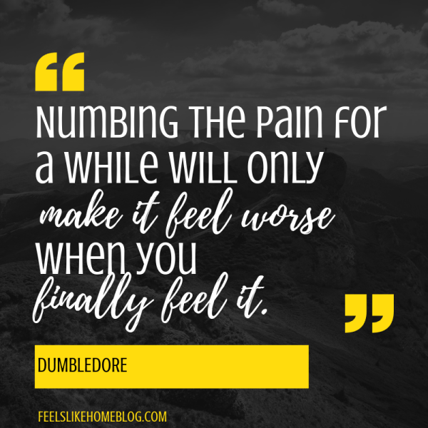 Numbing the pain for a while will only make it feel worse when you finally feel it. Awesome Harry Potter quotes from Dumbledore, Snape, Harry, Hermione, Sirius, and more. I love all these quotes to live by. The best printable quotes for a tattoo. Meaningful truths.
