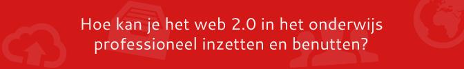 Hoe kan je het web 2.0 in het onderwijs professioneel inzetten en benutten?