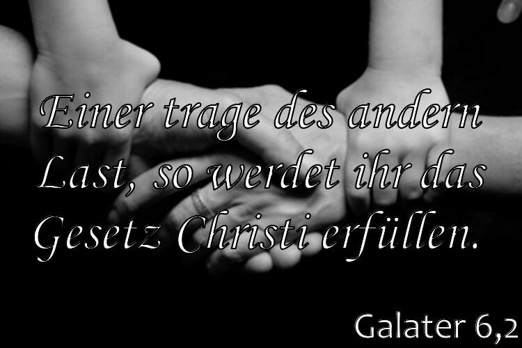 Wochenspruch 28 / 2017: Galater 6,2: Einer trage des andern Last, so werdet ihr das Gesetz Christi erfüllen.