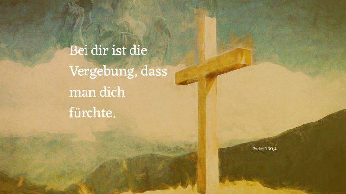 Bei dir ist die Vergebung, dass man dich fürchte. - Psalm 130,4