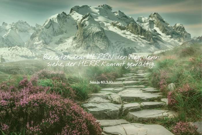 Bereitet dem HERRN den Weg; denn siehe, der HERR kommt gewaltig. - Jesaja 40,3.10