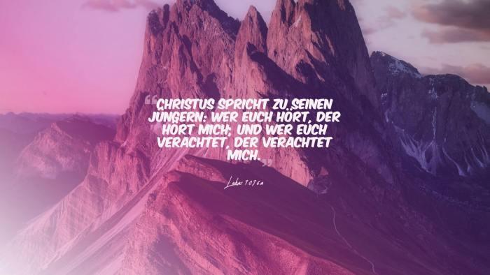 Christus spricht zu seinen Jüngern: Wer euch hört, der hört mich; und wer euch verachtet, der verachtet mich. - Lukas 10,16a
