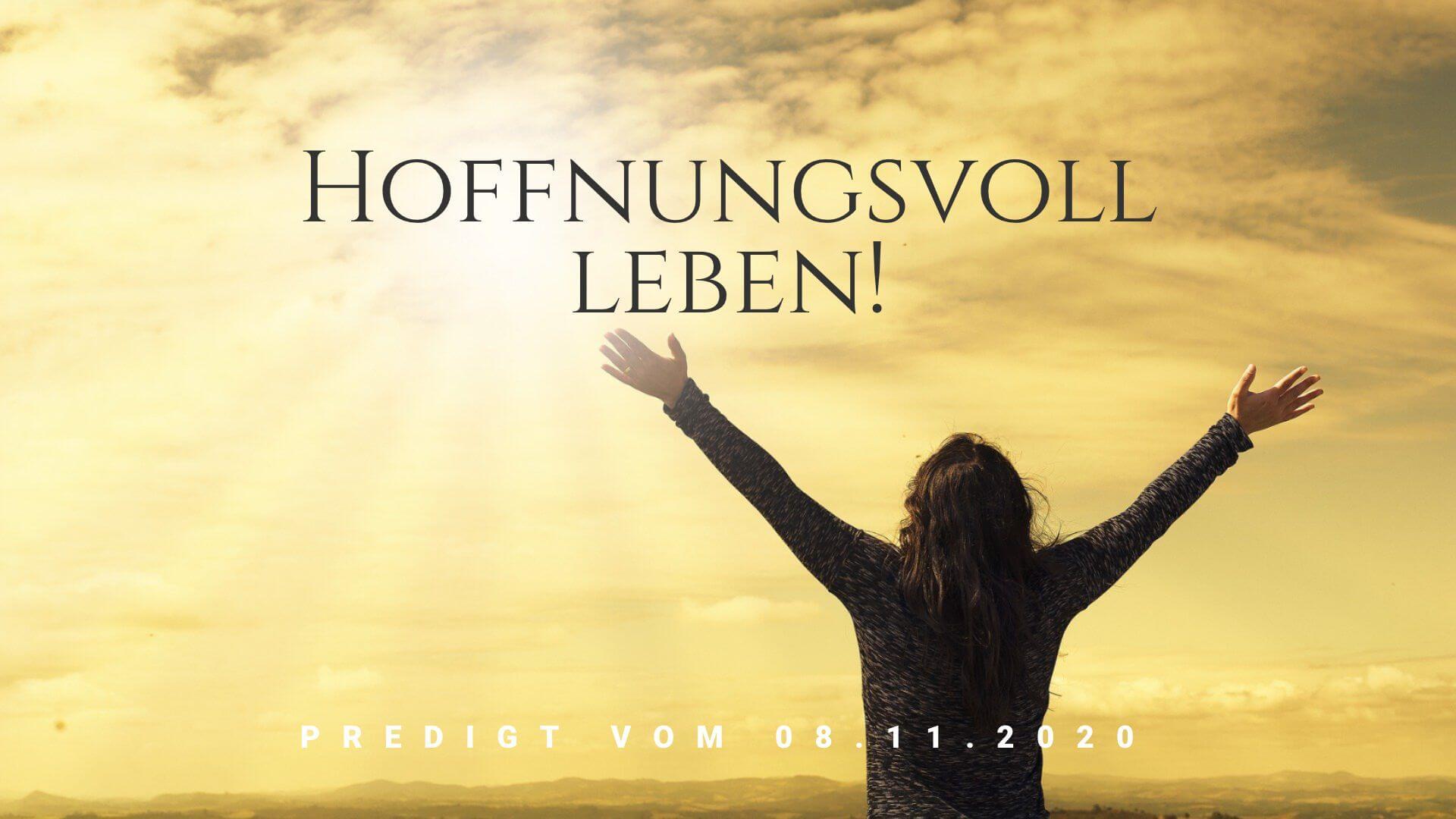Hoffnungsvoll leben! Predigt vom 08.11.2020