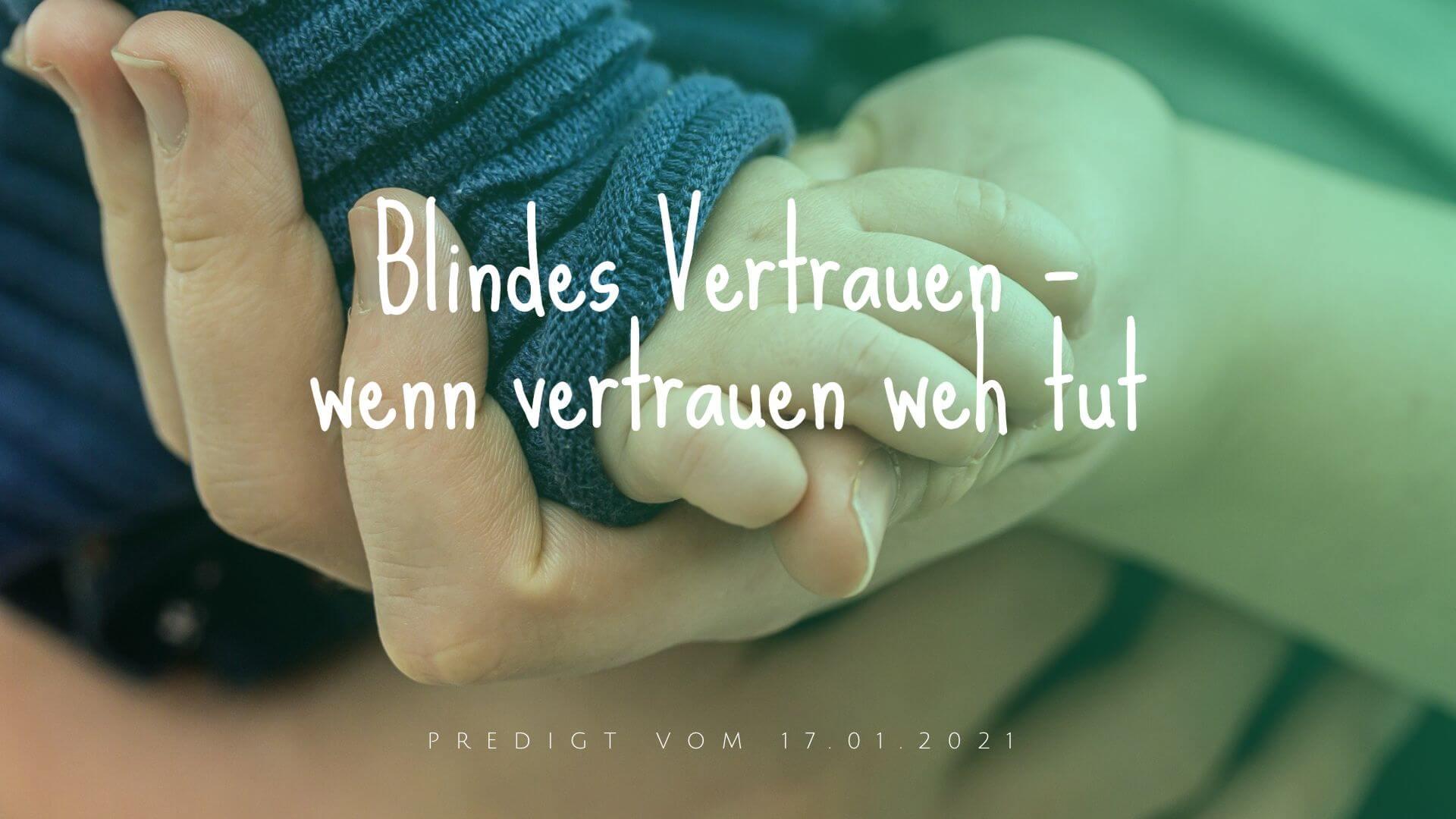 Blindes Vertrauen – wenn vertrauen weh tut. Predigt vom 17.01.2021