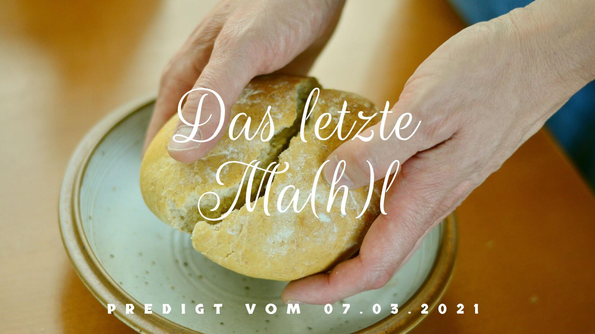 Das letzte Ma(h)l. Predigt vom 07.03.2021