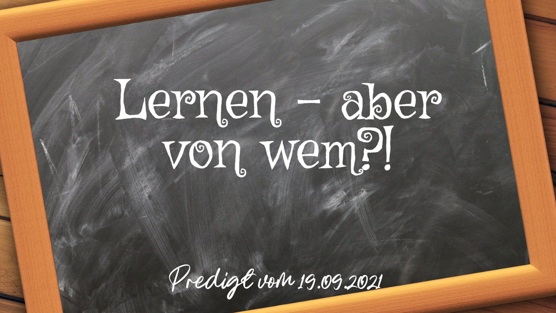 Lernen – aber von wem?! Predigt vom 19.09.2021