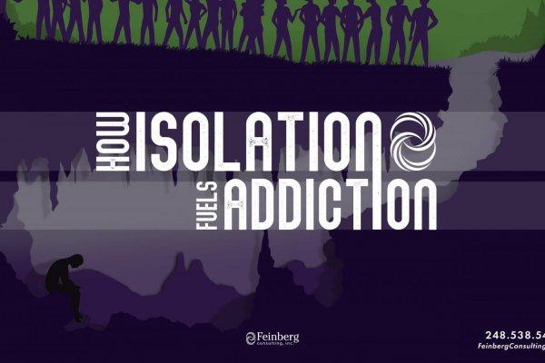 Isolation fuels addiction