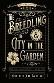Kimberlee Ann Bastian - The Breedling ansd the City in the Garden
