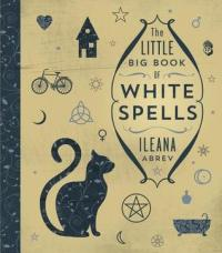 ileana-abrev-the-little-book-of-white-spells