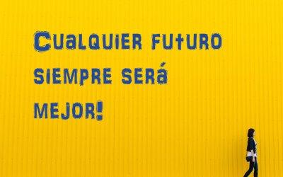 Cualquier futuro siempre será mejor.
