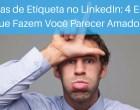4 Erros que Fazem Você Parecer Amador no LinkedIn