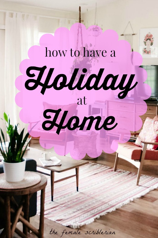How To Have a Holiday At Home