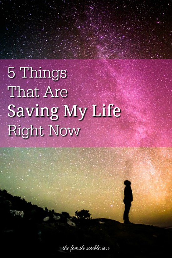 5 Things That Are Saving My Life Right Now