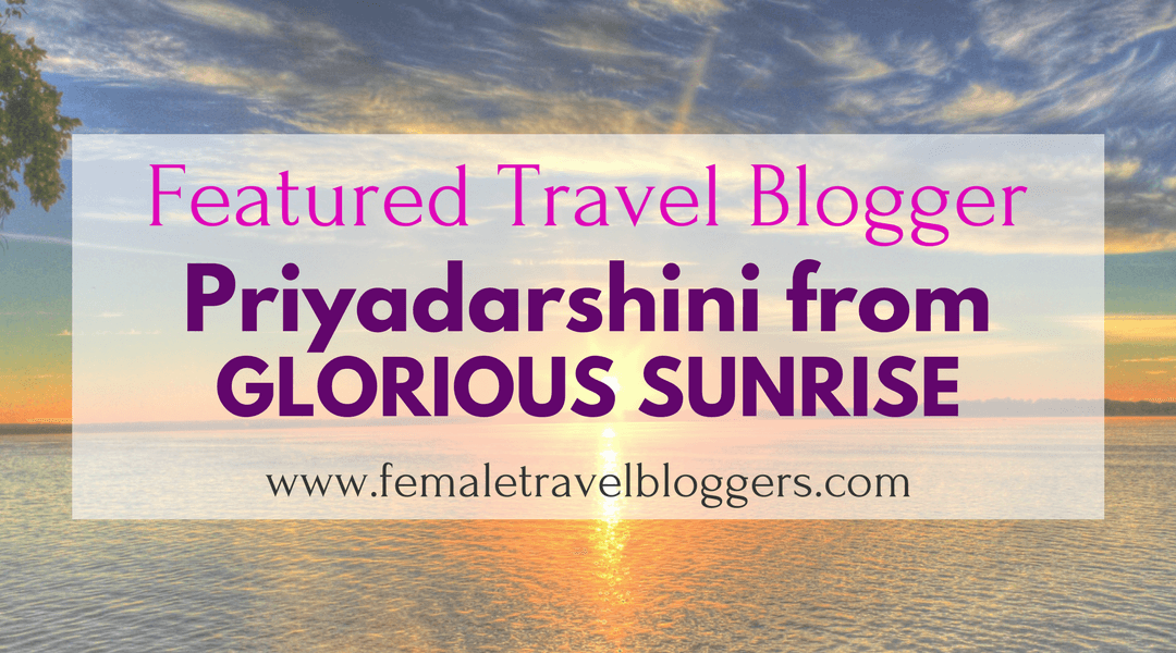 FTB Featured Blogger – Priyadarshini Rajendran: Glorious Sunrise