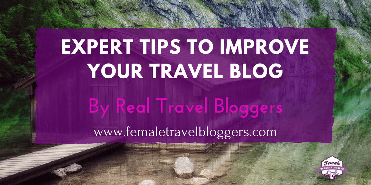 Expert Tips to Improve Your Travel Blog: Advice by Real Travel Bloggers
