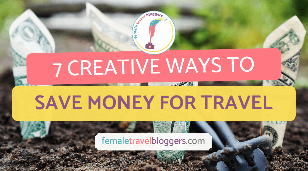 7 Creative Ways To Save Money For Travel