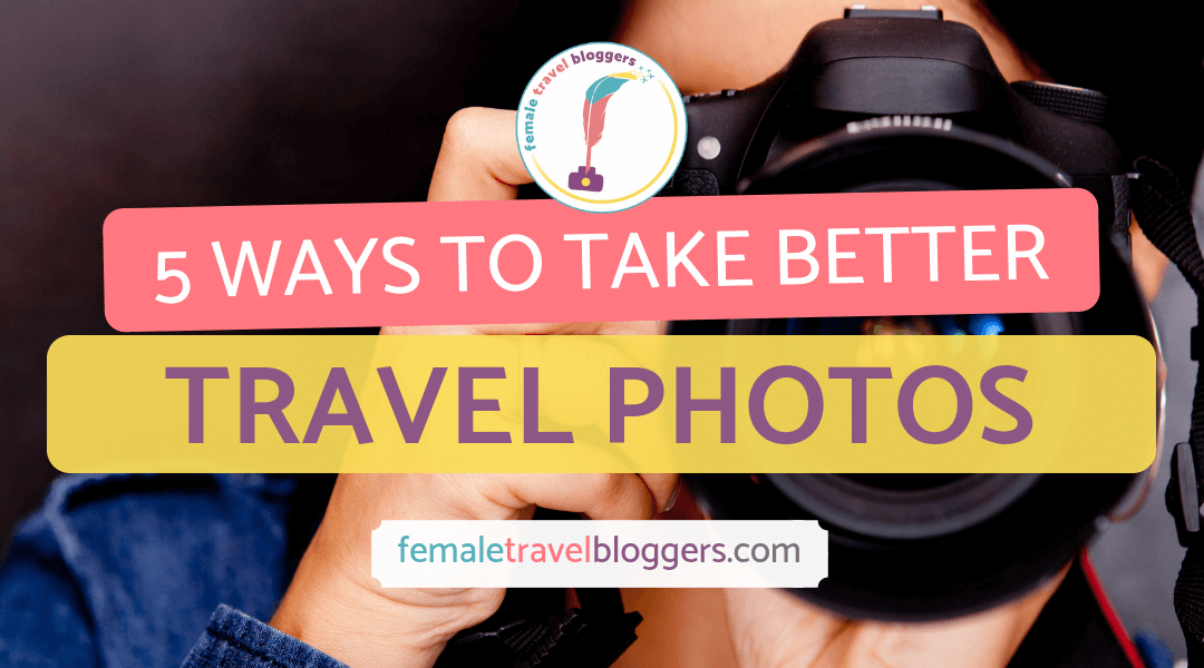 Travel Photography Tips: How to Take Better Travel Photos