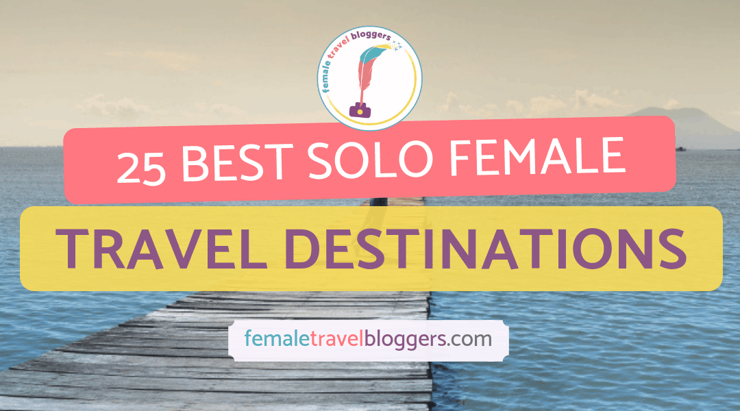 25 Best Destinations for Solo Female Travel, According to Female Travel Bloggers