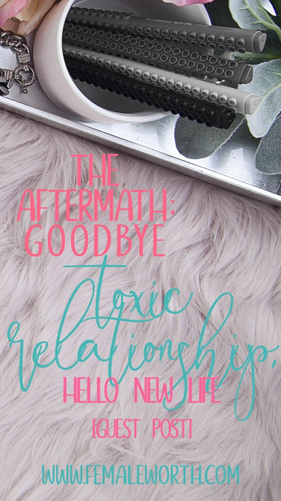 The Aftermath: Goodbye Toxic Relationship, Hello New Life