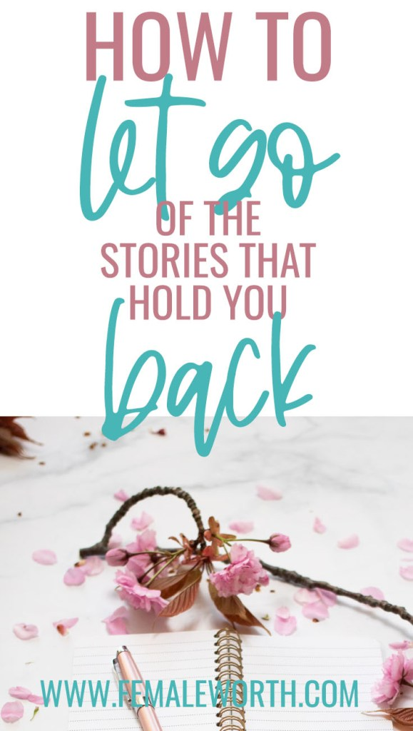 How to let go of the Stories That are Holding you Back