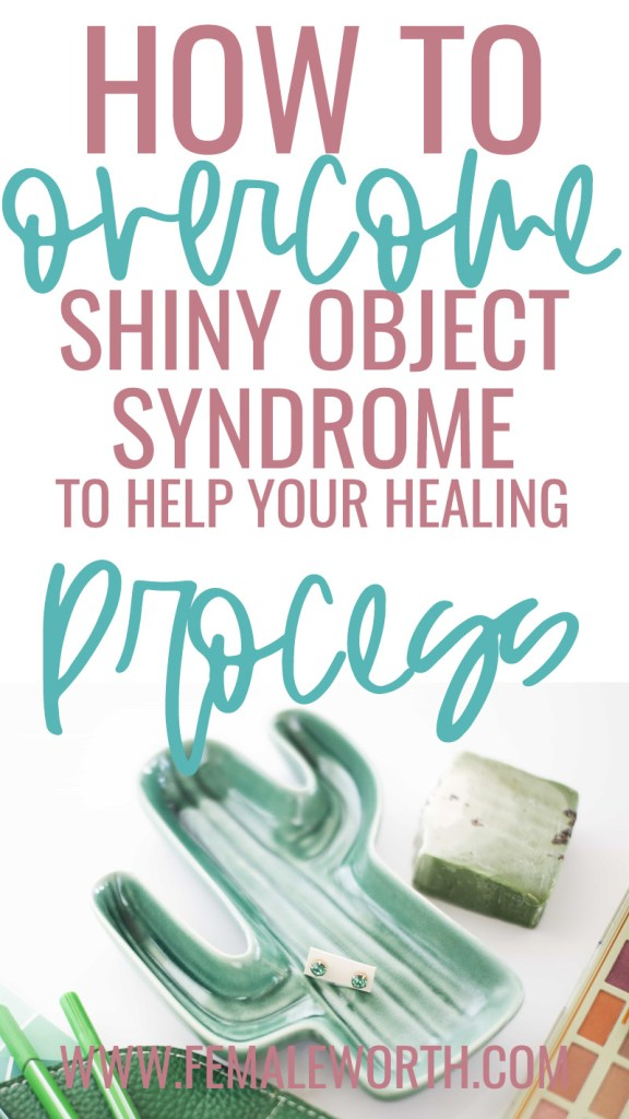 How to Overcome Shiny Object Syndrome to Help Your Healing Process