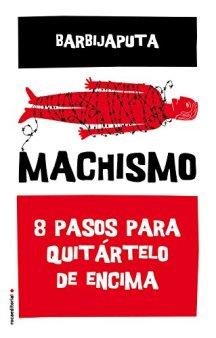 """""""Machismo: 8 pasos para quitártelo de encima"""""""