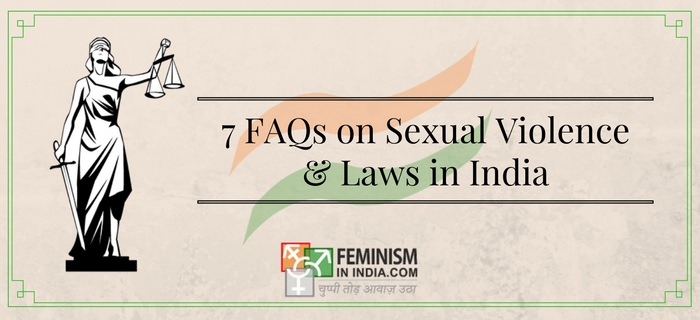 7 FAQs On Law, Sexual Violence And Section 375 & 376 Of The Indian Penal Code