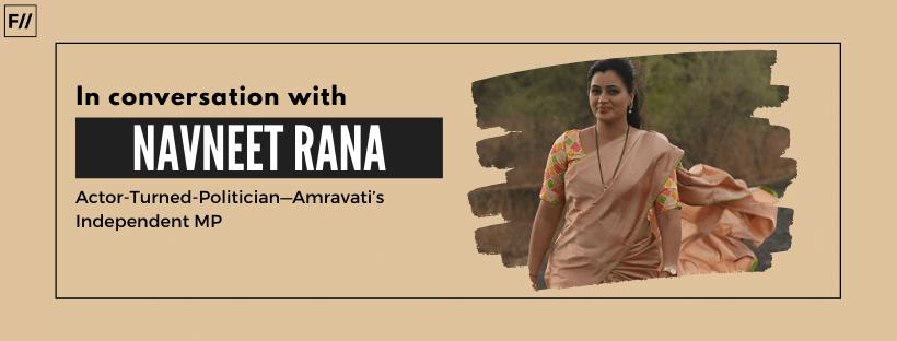 Amravati's Independent MP, Navneet Rana On Politics, Misogyny And COVID-19