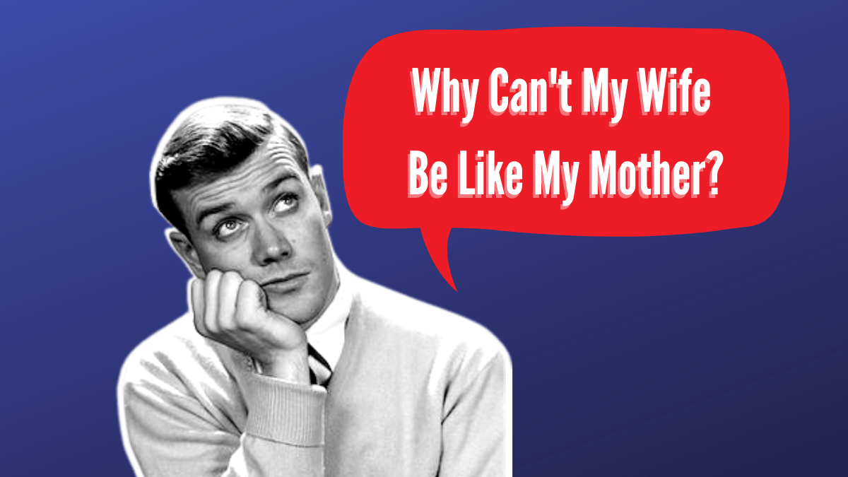Man-Child In Love: No, Your Partner/Girlfriend/Wife Is Not Your Mother!