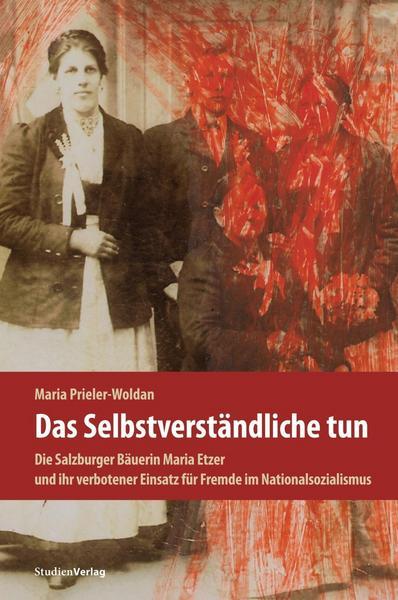 """Buch von Maria Prieler-Woldan """"Das Selbstverständliche tun. Die Salzburger Bäuerin Maria Etzer und ihr verbotener Einsatz für Fremde im Nationalsozialismus"""""""