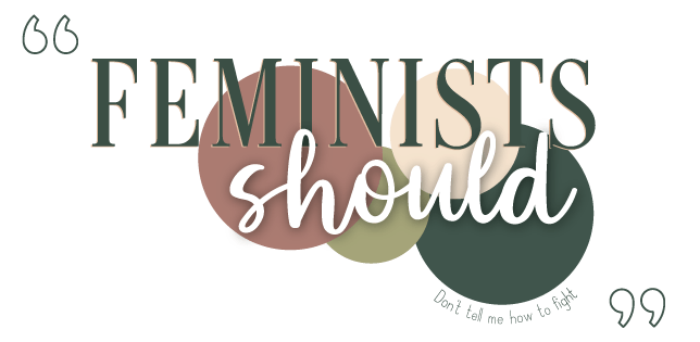 Feminists should