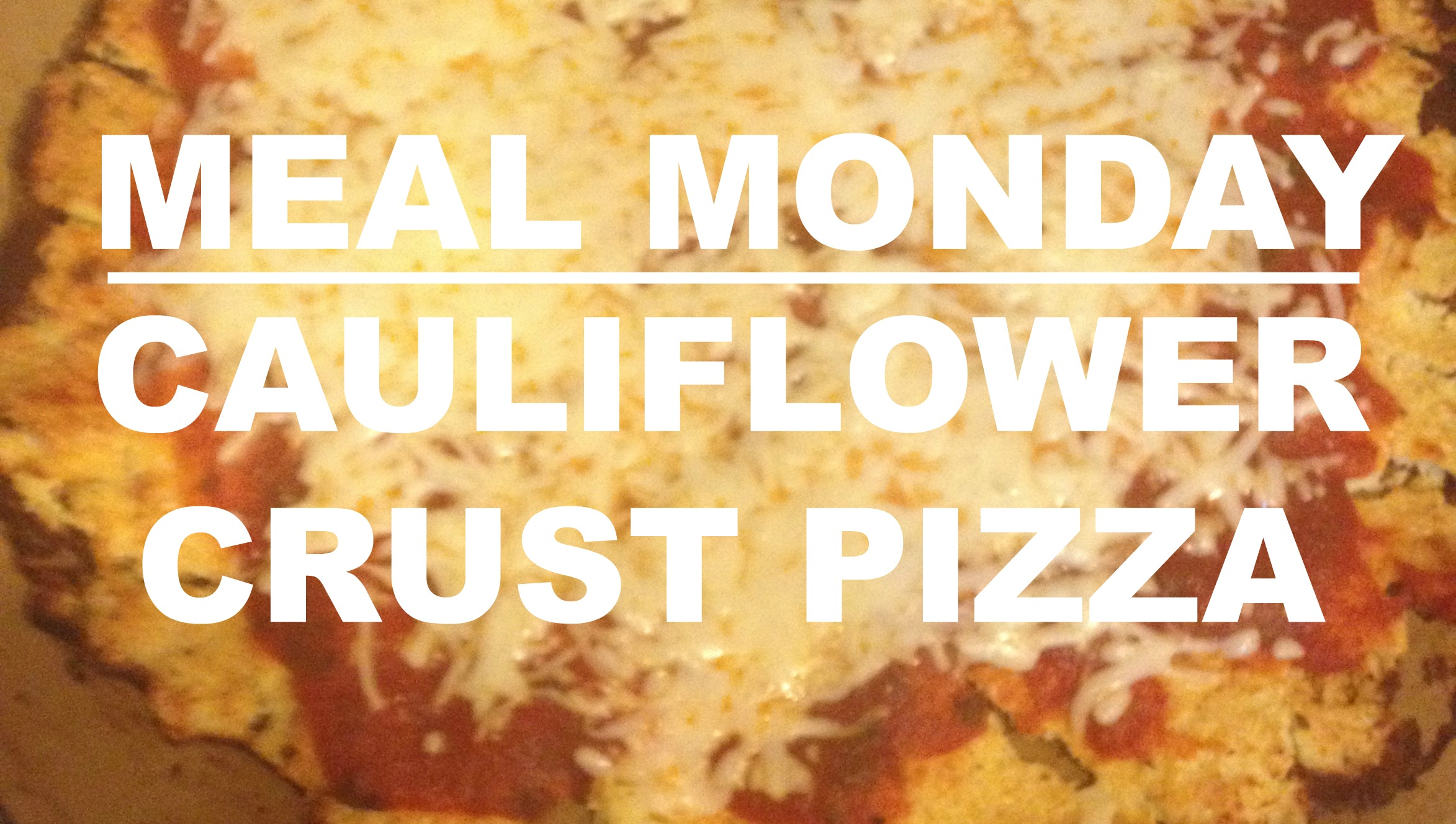 Meal Monday Cauliflower Crust Pizza