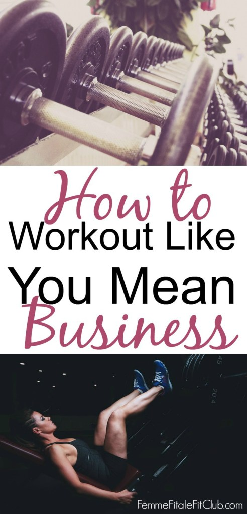 How To Workout Like You Mean Business #fitness