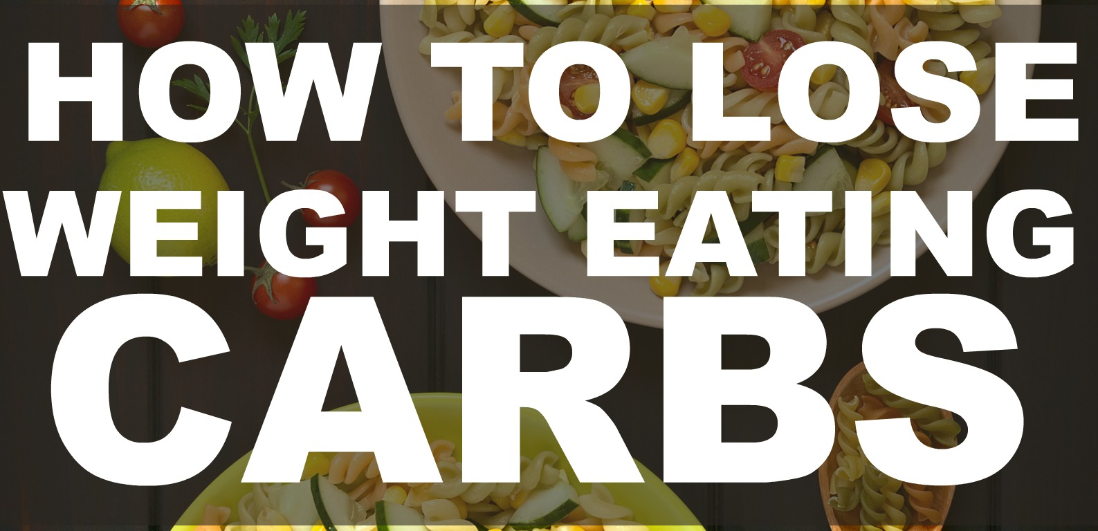 How to Lose Weight Eating Carbs banner