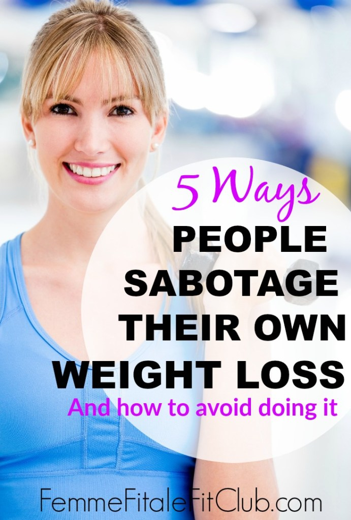 5 Ways people sabotage their own weight loss and how to avoid it. #weightloss #weightlosstips #weightlossforwomen #selfsabotage #wellness #selfhelp
