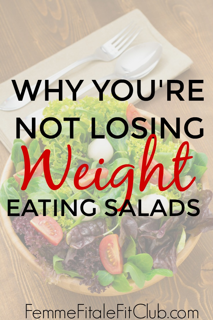 're Not Losing Weight Eating Salads