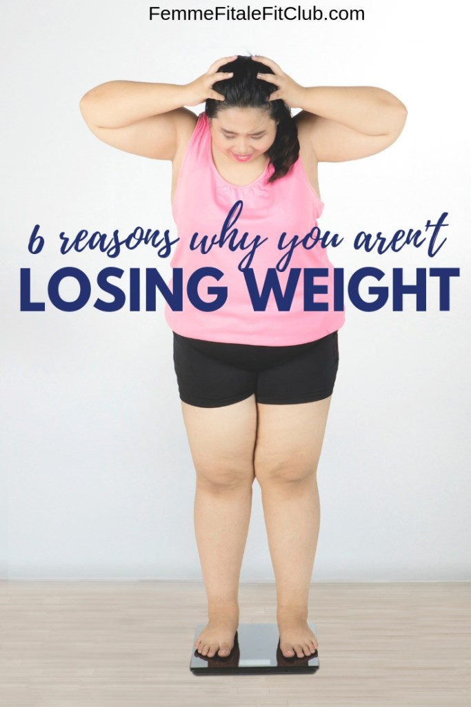 6 Reasons why you aren't losing weight #weightloss #healthyweightloss #whyyouarentlosingweight #gethealthy #fitnesstips #weightlosstips #healthtips #fitness #fitfam