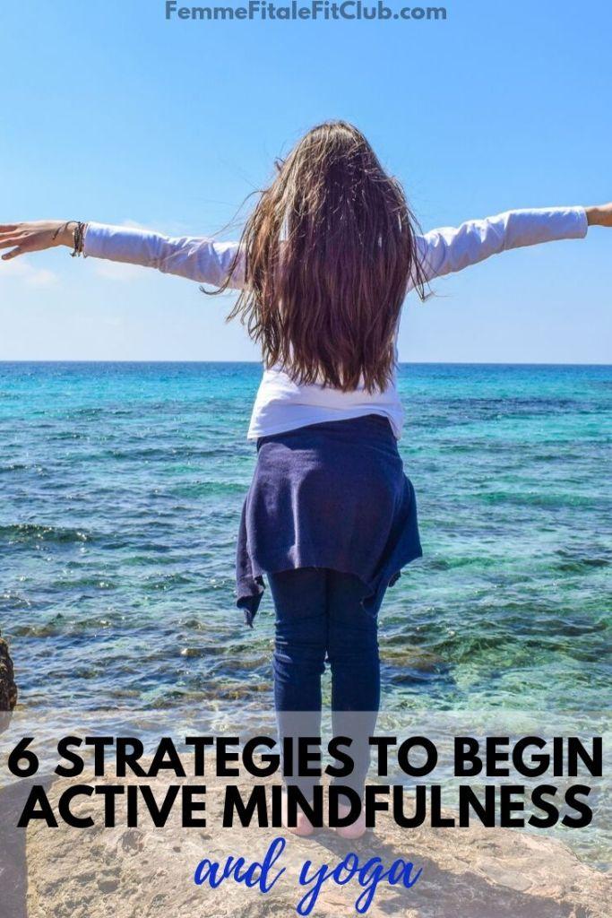 6 strategies to begin active mindfulness and yoga #yoga #wellness #selfcare #health #womenshealth #mentalhealth