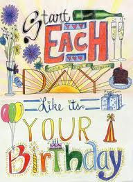 Start each day like it is your birthday2