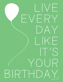 Start each day like it is your birthday8