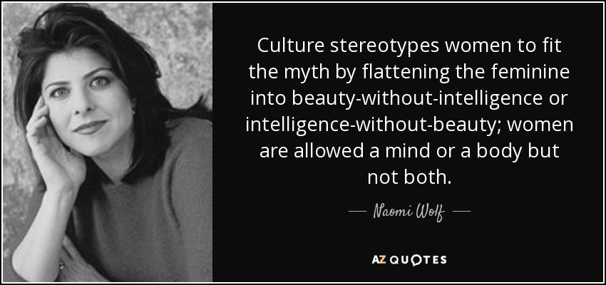 quote-culture-stereotypes-women-to-fit-the-myth-by-flattening-the-feminine-into-beauty-without-naomi-wolf-50-54-12