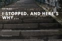 I stopped